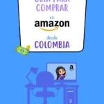 Guía para comprar en Amazon desde Colombia