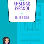 Cómo enseñar español por internet
