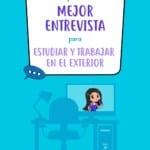 Cómo presentar la mejor entrevista para estudiar y trabajar en el exterior