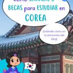 Cómo ganarte 3 becas para estudiar en Corea