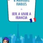 4 maneras fiables de irte a vivir a Francia