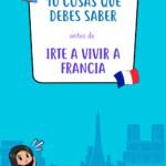 10 cosas que debes saber antes de irte a vivir a Francia