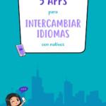 5 apps para intercambiar idiomas con nativos